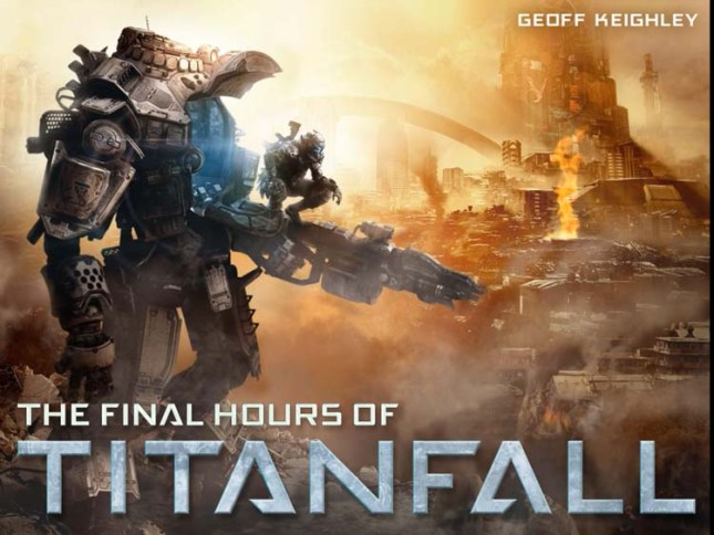 The Final Hours of Titanfall by Geoff Keighley