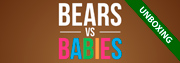 Unboxing: Bears vs Babies