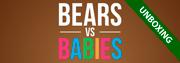 Unboxing: Bears vs Babies